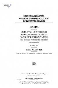 Rebuilding Afghanistan: Oversight of Defense Department Infrastructure Projects: Hearing Before the Committee on Oversight and Government Refo