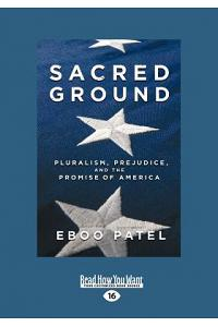 Sacred Ground: Pluralism, Prejudice, and the Promise of America (Large Print 16pt)