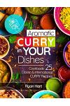 Aromatic Curry in Your Dishes.Cookbook: 25 Classic and International Curry Recipes. Full Color