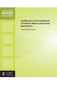 Leading Your Governing Board: A Guide for Mayors and County Board Chairs