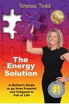 The Energy Solution: A Mother's Guide to go from Frazzled and Fatigued to Full of Life