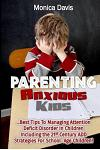 Parenting Anxious Kids: Best Tips to Managing Attention Deficit Disorder in Children Including the 21st Century Add Strategies for School Age
