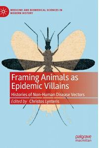 Framing Animals as Epidemic Villains: Histories of Non-Human Disease Vectors