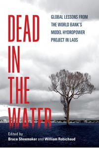 Dead in the Water: Global Lessons from the World Bank's Model Hydropower Project in Laos