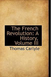 The French Revolution: A History, Volume III