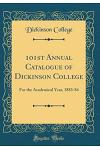 101st Annual Catalogue of Dickinson College: For the Academical Year, 1883-84 (Classic Reprint)