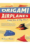 Simple Origami Airplanes: Fold 'Em and Fly 'Em