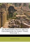 In Northern Mists: Arctic Exploration in Early Times, Volume 1...