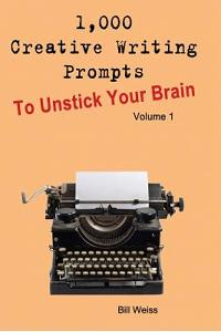 1,000 Creative Writing Prompts to Unstick Your Brain - Volume 1: 1,000 Creative Writing Prompts to End Writer
