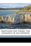 Napoleon the Third; The Romance of an Emperor