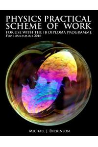 Physics Practical Scheme of Work - For use with the IB Diploma Programme: First Assessment 2016