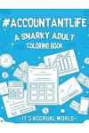 #Accountant Life: A Snarky, Relatable & Humorous Adult Coloring Book Gift For Accountant CPA
