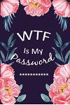 WTF Is My Password: Password Log Book and Internet Password Organizer, Alphabetical Pocket, Protect Usernames and Notebook - Ping Flower F