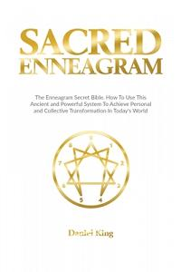 Sacred Enneagram: The Enneagram Secret Bible. How to Use This Ancient and Powerful System to Achieve Personal and Collective Transformat
