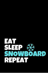 Eat Sleep Snowboard Repeat: Snowboarding Journal & Snowboard Winter Sport Notebook Motivation Quotes - Coaching Training Practice Diary To Write I