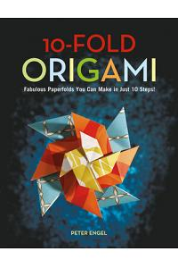 10-Fold Origami: Fabulous Paperfolds You Can Make in Just 10 Steps!: Origami Book with 26 Projects: Perfect for Origami Beginners, Chil