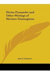 Divine Pymander and Other Writings of Hermes Trismegistus