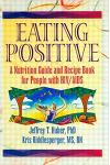 Eating Positive: A Nutrition Guide and Recipe Book for People with Hiv/AIDS