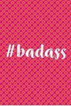 #badass: Journal, Notebook, Diary, 6x9 Lined Pages, 150 Pages, Professionally Designed