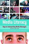 Media Literacy: Keys to Interpreting Media Messages, 4th Edition