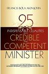 25 Indispensable Qualities of a Credible and Competent Minister: Your Quality as a Man or Woman of God Will Determine the Quality of Work You Will Do