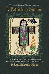 ''I, Patrick, a Sinner...'': A Novelization of the True Life Story of Patricius Magonus Sucatus