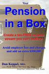 Your Pension in a Box: Create a Tax-Free Income Stream You Can't Outlive! Avoid Employer Fees and Charges and Add an Extra $300,000