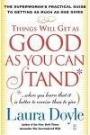 Things Will Get as Good as You Can Stand: (When You Learn That It Is Better to Receive Than to Give): The Superwoman's Practical Guide to Getting as M