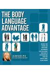 The Body Language Advantage: Maximize Your Personal and Professional Relationships with This Ultimate Photo Guide to Deciphering What Others Are Se