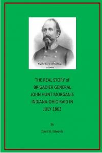 The Real Story of Brigadier General John Hunt Morgan's Indiana-Ohio Raid in July 1863