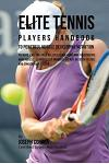 Elite Tennis Players Handbook to Powerful Muscle Developing Nutrition: Prepare Like the Pros by Escalating Your Rmr to Generate More Muscle, Eliminate