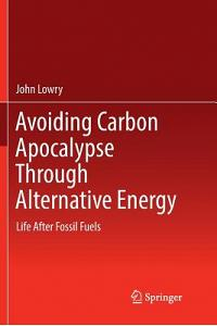 Avoiding Carbon Apocalypse Through Alternative Energy: Life After Fossil Fuels