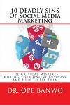 10 Deadly Sins of Social Media Marketing: The Critical Mistakes Killing Your Online Business and How to Fix Them
