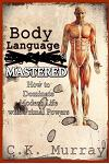 Body Language MASTERED: How to Dominate Modern Life with Primal Powers