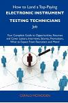 How to Land a Top-Paying Electronic Instrument Testing Technicians Job: Your Complete Guide to Opportunities, Resumes and Cover Letters, Interviews, S