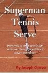 Superman Tennis Serve: Learn How to Serve Fastest Serve Ever with Scientifically Proven Techniques!