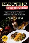 Electric Pressure Cooker: 25 Instant Pot Recipes to Make a Restaurant-Quality Meal at Your Home(instant Pot, Pressure Cooker, Electric Pressure