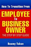How to Transition from Employee to Business Owner: The Step by Step Guide