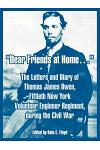 Dear Friends at Home.: The Letters and Diary of Thomas James Owen, Fiftieth New York Volunteer Engineer Regiment, During the Civil War