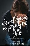 Developing a Prayer Life: A Comprehensive Bible Study: Women Developing a Prayer Life by Doing