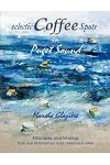 Eclectic Coffee Spots in Puget Sound: Paintings, Photographs, Musings, Recipes
