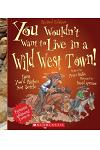You Wouldn't Want to Live in a Wild West Town! (Revised Edition) (You Wouldn't Want To... American History)