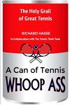 A Can of Tennis Whoop Ass!: The Holy Grail of Great Tennis