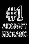 #1 Aircraft Mechanic: Best Airplane Mechanic Ever Gift Notebook