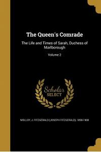 The Queen's Comrade: The Life and Times of Sarah, Duchess of Marlborough; Volume 2