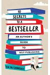 10 Secrets to a Bestseller: An Author's Guide to Self-Publishing