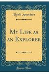 My Life as an Explorer (Classic Reprint)
