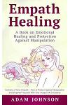 Empath Healing: A Book on Emotional Healing and Protection Against Manipulation (Contains 2 Texts: Empath - How to Protect Against Man