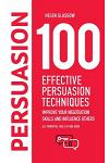 100 Effective Persuasion Techniques: Improve Your Negotiation Skills and Influence Others: All Powerful Tools in One Book