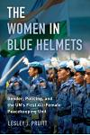The Women in Blue Helmets: Gender, Policing, and the Un's First All-Female Peacekeeping Unit